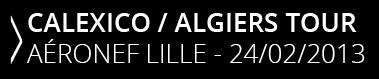Calexico - Algiers Tour - Aeronef Lille - 24/02/2013