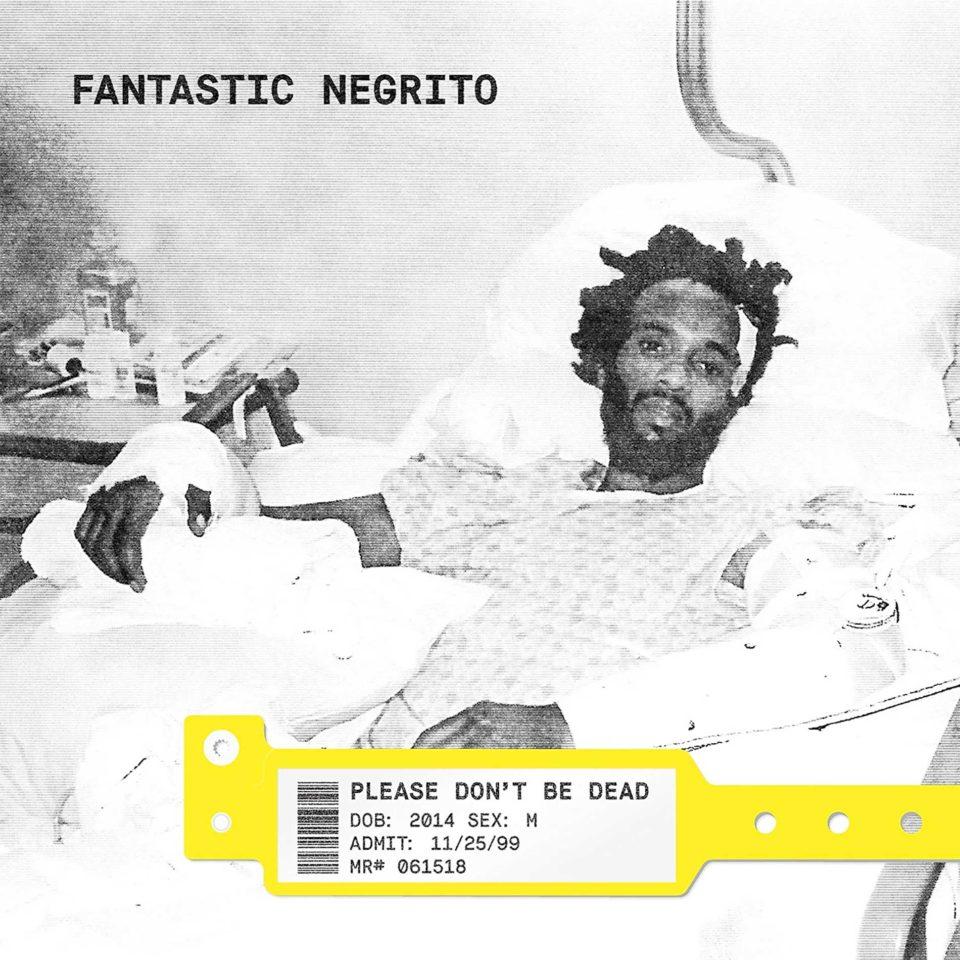 Fantastic Negrito Please Don't Be Dead